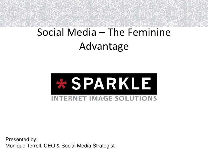 Social Media – The Feminine Advantage<br />Presented by:<br />Monique Terrell, CEO & Social Media Strategist<br />