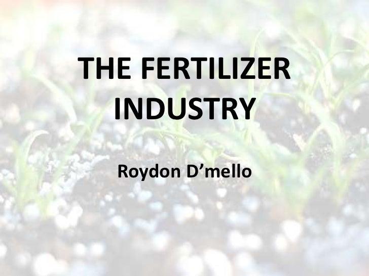 THE FERTILIZER  INDUSTRY  Roydon D'mello