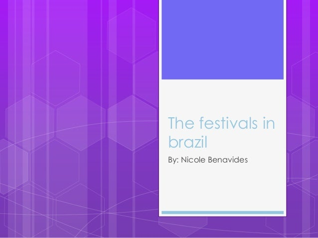 The festivals in brazil By: Nicole Benavides