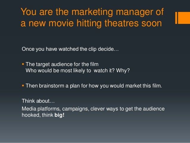 You are the marketing manager of a new movie hitting theatres soon Once you have watched the clip decide…  The target aud...