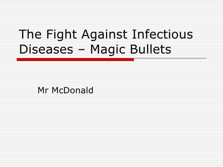 The Fight Against Infectious Diseases – Magic Bullets Mr McDonald