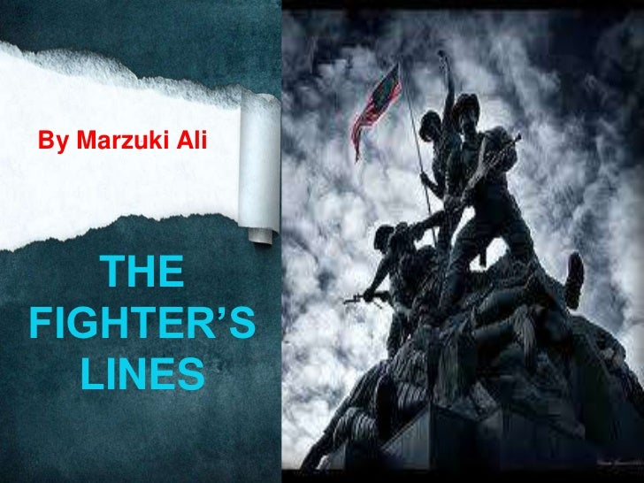 By Marzuki Ali   THEFIGHTER'S  LINES