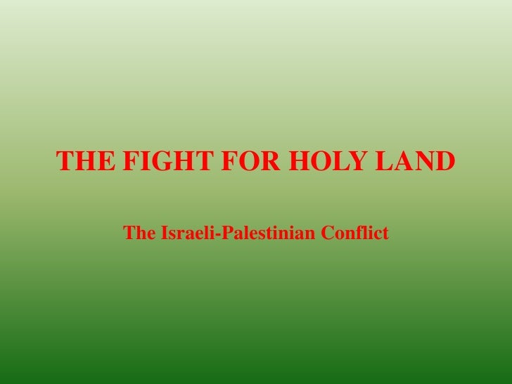 THE FIGHT FOR HOLY LAND The Israeli-Palestinian Conflict