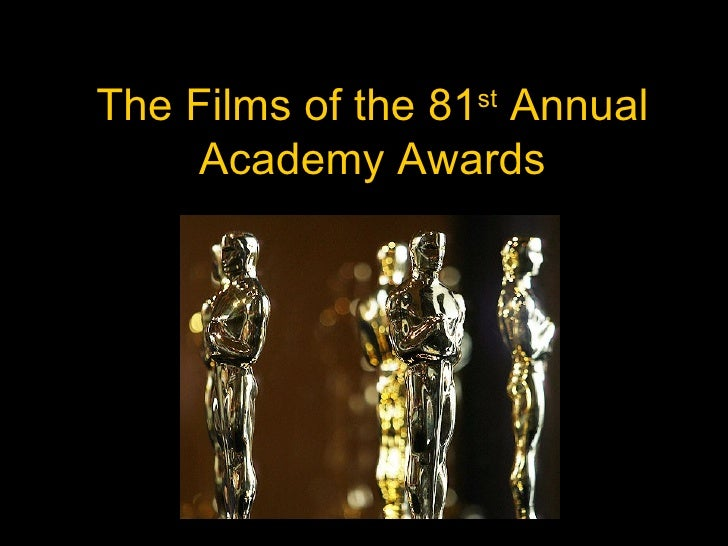 The Films of the 81 st  Annual Academy Awards