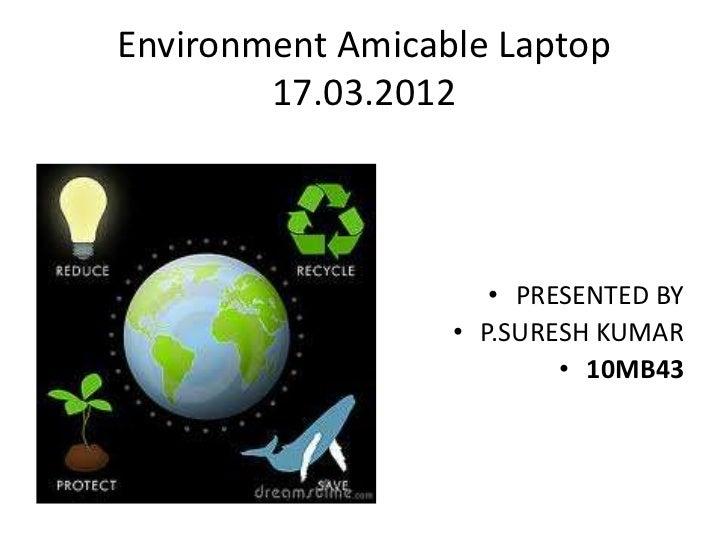 Ergonomics and Environmental Friendly Laptop