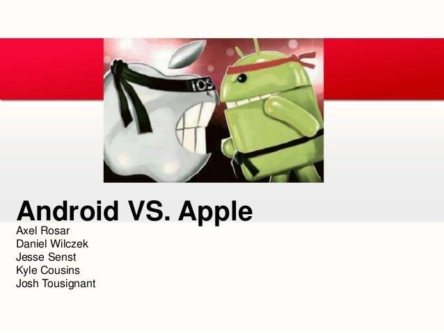 Axel RosarDaniel WilczekJesse SenstKyle CousinsJosh TousignantAndroid VS. Apple