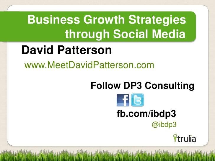 Business Growth Strategies       through Social MediaDavid Pattersonwww.MeetDavidPatterson.com             Follow DP3 Cons...