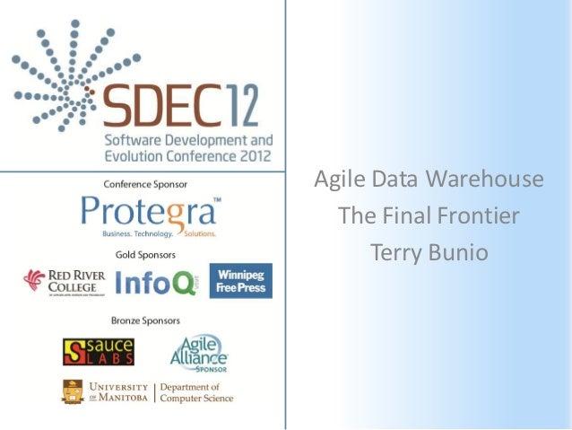 Agile Data Warehouse  The Final Frontier      Terry Bunio