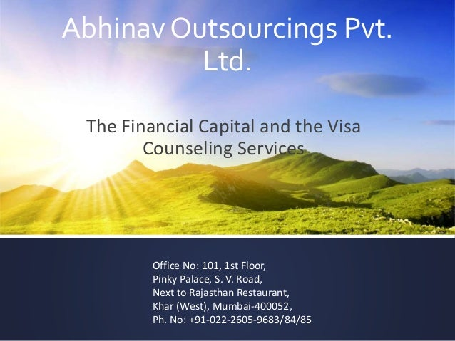 Abhinav Outsourcings Pvt. Ltd. The Financial Capital and the Visa Counseling Services Office No: 101, 1st Floor, Pinky Pal...
