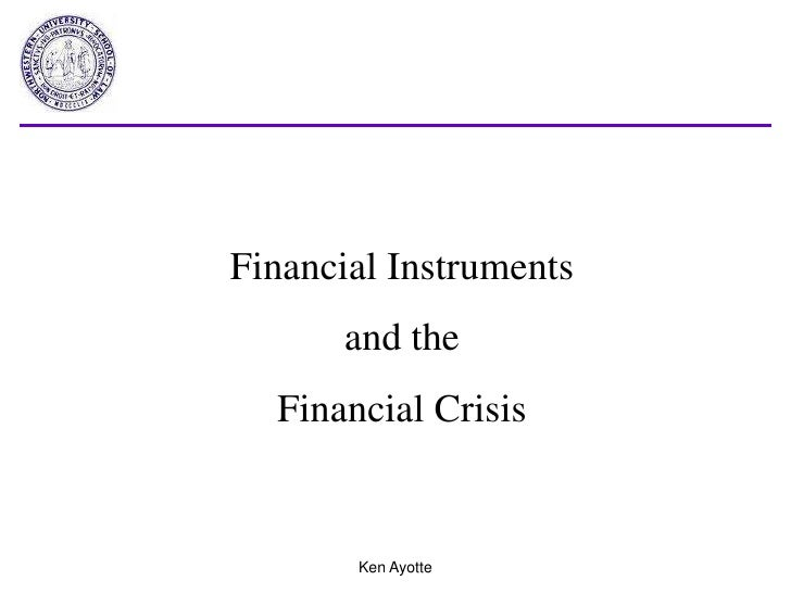 Ken Ayotte<br />Financial Instruments <br />and the <br />Financial Crisis<br />