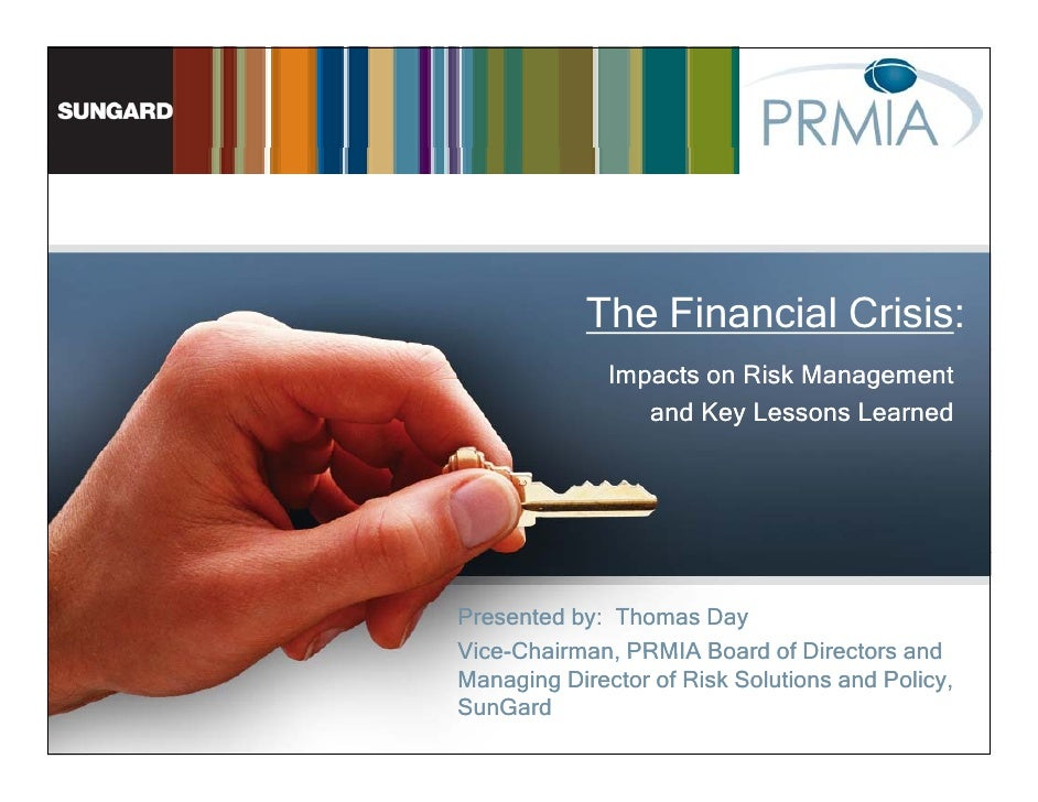 The Financial Crisis:              Impacts on Risk Management                 and Key Lessons LearnedPresented by: Thomas ...