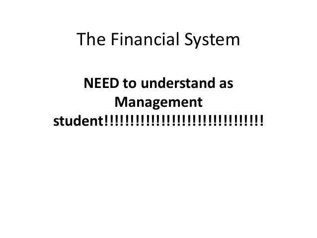 The Financial System NEED to understand as Management student!!!!!!!!!!!!!!!!!!!!!!!!!!!!!!!