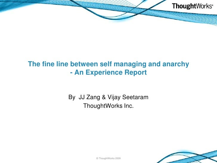 The fine line between self managing and anarchy- An Experience Report<br />By  JJ Zang & Vijay Seetaram <br />ThoughtWorks...