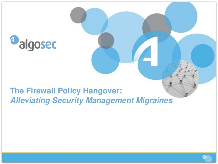 The Firewall Policy Hangover:Alleviating Security Management Migraines