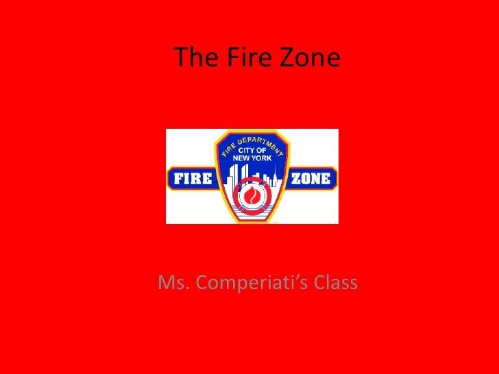 The Fire Zone<br />Ms. Comperiati's Class<br />