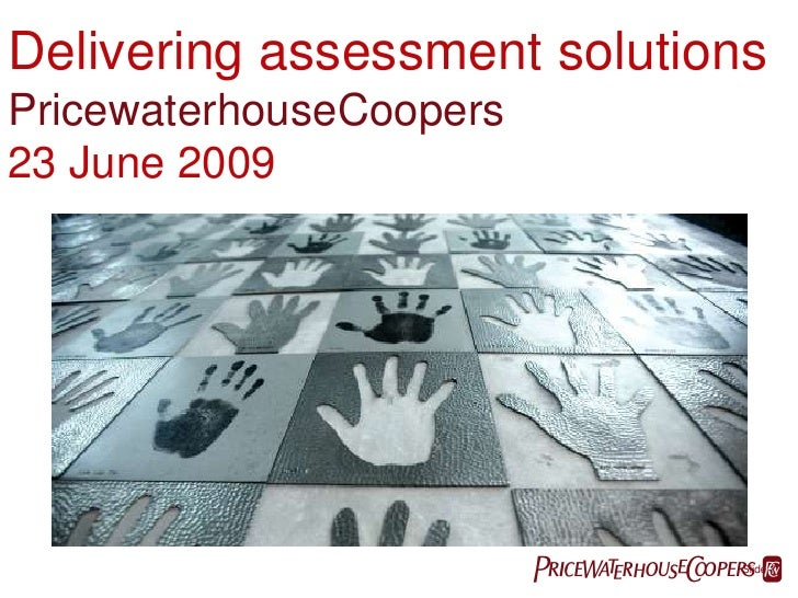 Delivering assessment solutions<br />PricewaterhouseCoopers<br />23 June 2009<br />PwC<br />