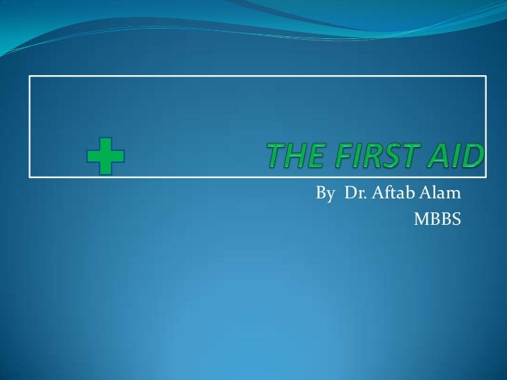 The first aid by Dr Aftab Alam