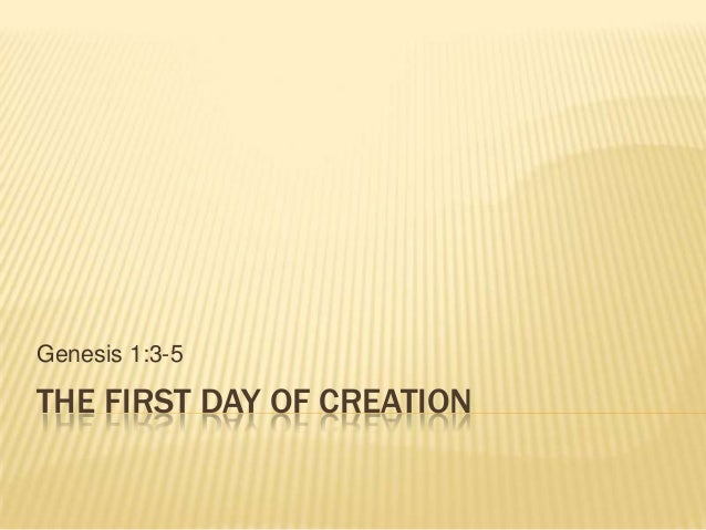 Genesis 1:3-5THE FIRST DAY OF CREATION