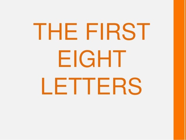 THE FIRST  EIGHT LETTERS