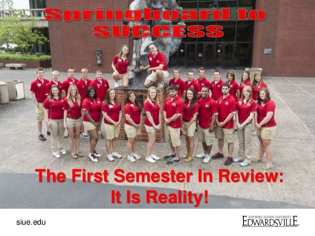 siue.eduThe First Semester In Review:It Is Reality!