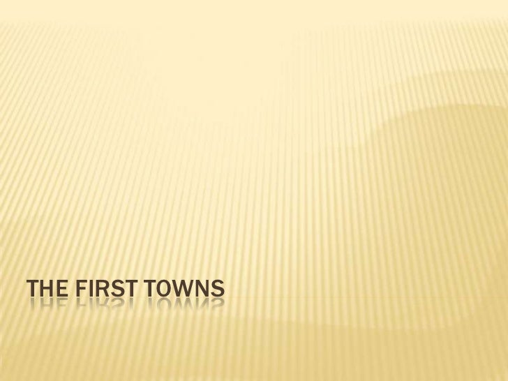 THE FIRST TOWNS