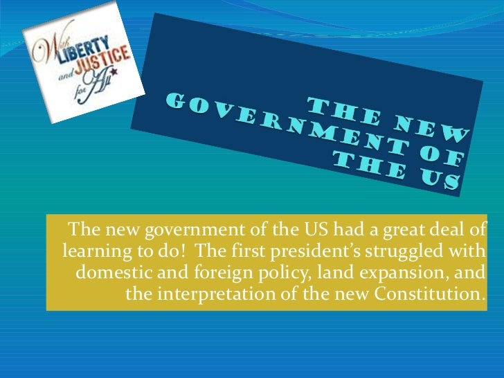 The new government of the US had a great deal of learning to do!  The first president's struggled with domestic and foreig...