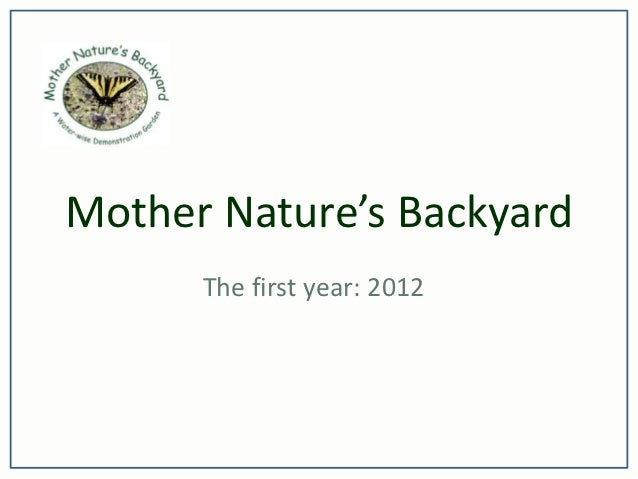 Mother Nature's Backyard      The first year: 2012