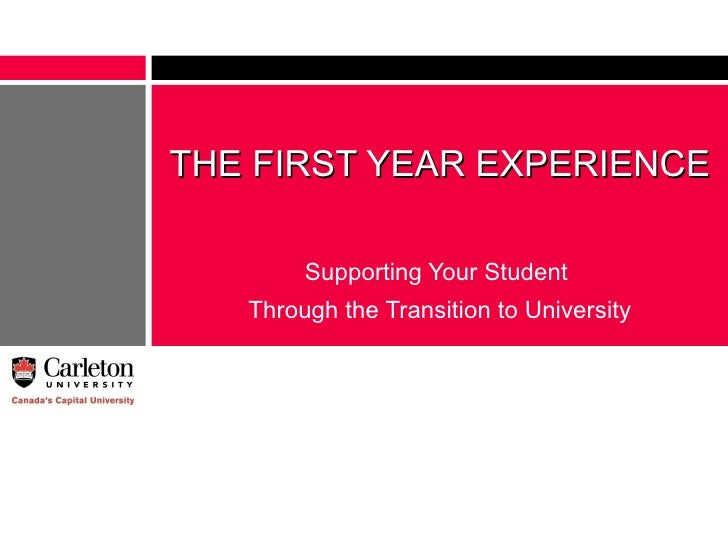 THE FIRST YEAR EXPERIENCE          Supporting Your Student    Through the Transition to University