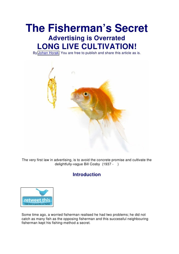 The Fisherman's Secret                  Advertising is Overrated          LONG LIVE CULTIVATION!        By Johan Horak. Yo...