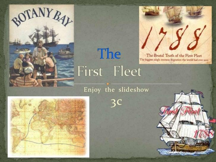 Enjoy  the  slideshow    3c<br />TheFirst   Fleet <br />