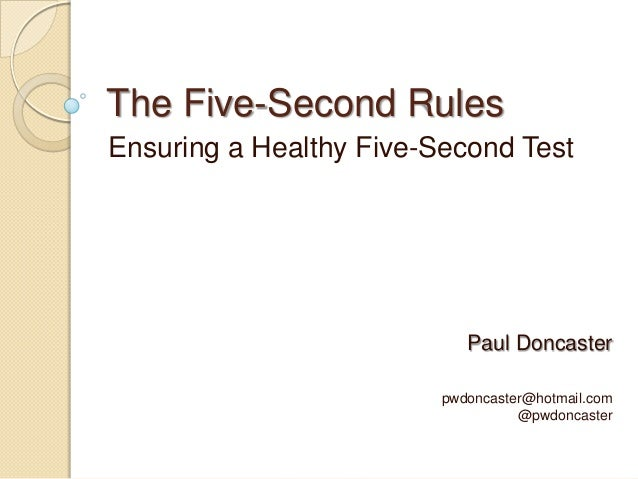 The Five-Second Rules Ensuring a Healthy Five-Second Test Paul Doncaster pwdoncaster@hotmail.com @pwdoncaster