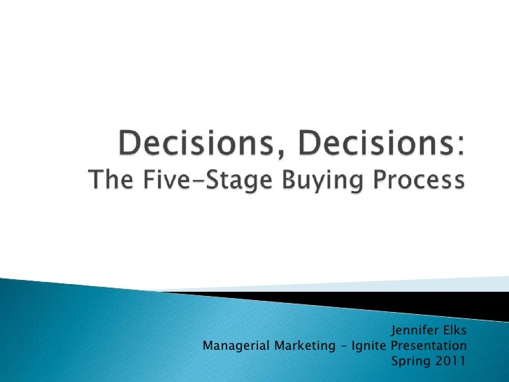 Decisions, Decisions: The Five-Stage Buying Process<br />Jennifer Elks<br />Managerial Marketing - Ignite Presentation<br ...