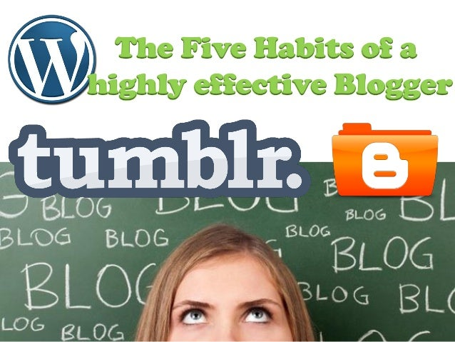 The Five Habits Of A Highly Effective Blogger