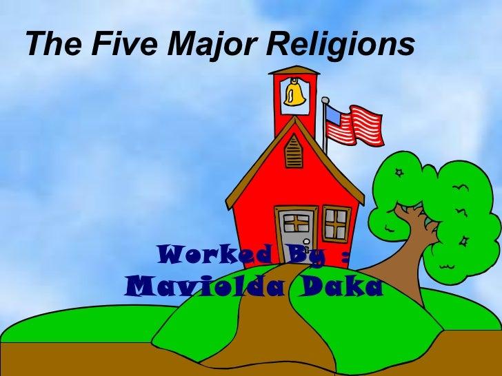 The Five Major Religions Worked By : Maviolda Daka