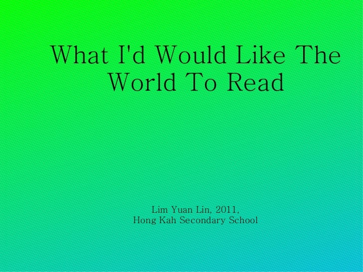 What I'd Would Like The World To Read Lim Yuan Lin, 2011, Hong Kah Secondary School