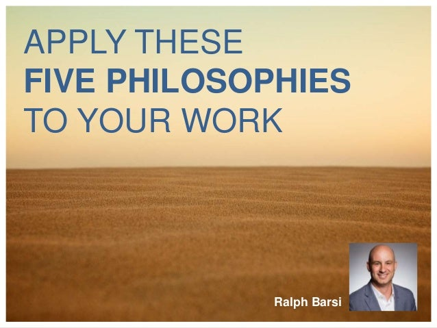 APPLY THESE FIVE PHILOSOPHIES TO YOUR WORK Ralph Barsi