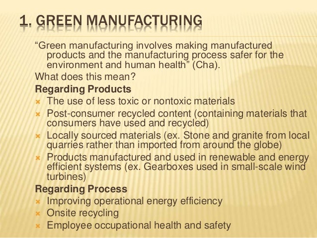 "1. GREEN MANUFACTURING ""Green manufacturing involves making manufactured products and the manufacturing process safer for ..."