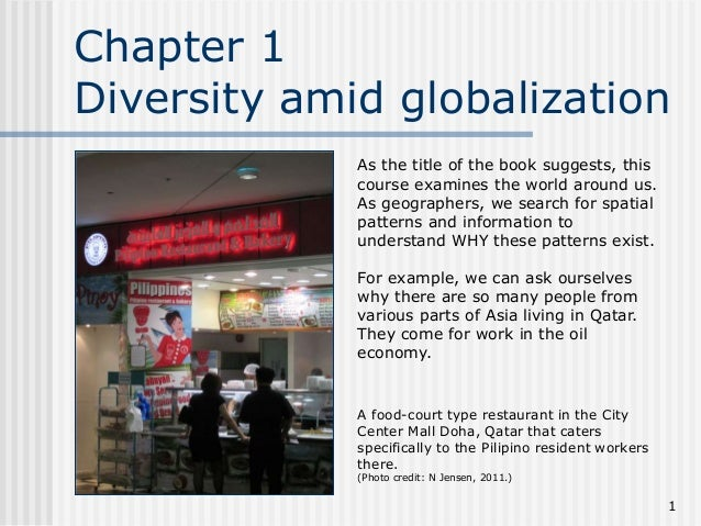 Chapter 1 Diversity amid globalization As the title of the book suggests, this course examines the world around us. As geo...