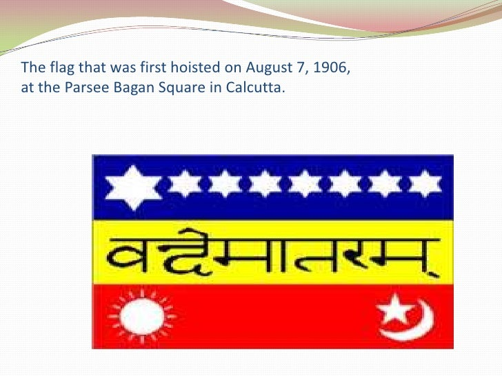 The flag that was first hoisted on August 7, 1906,at the Parsee Bagan Square in Calcutta.<br />