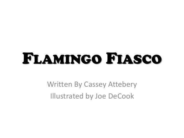 FLAMINGO FIASCOWritten By Cassey AtteberyIllustrated by Joe DeCook