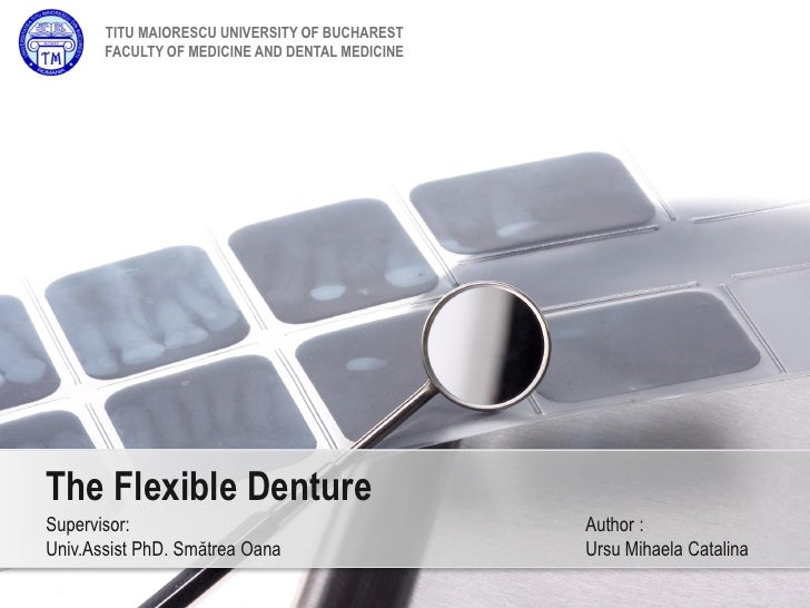 TITU MAIORESCU UNIVERSITY OF BUCHAREST       FACULTY OF MEDICINE AND DENTAL MEDICINEThe Flexible DentureSupervisor:       ...