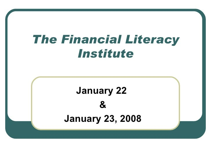 The Financial Literacy Institute January 22  & January 23, 2008
