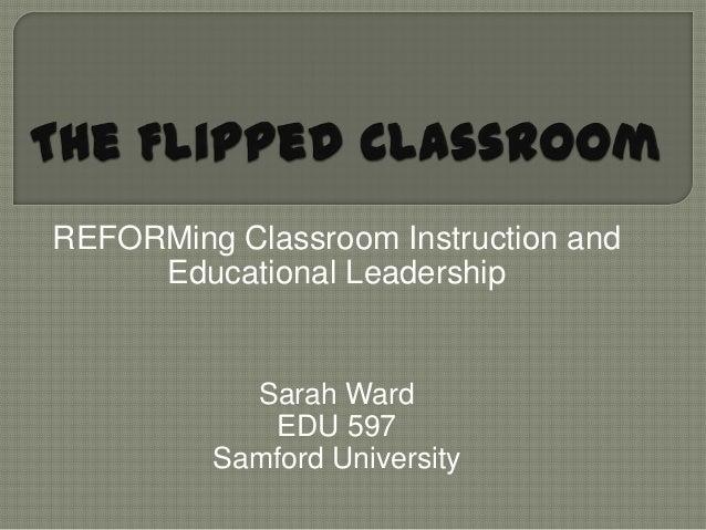 REFORMing Classroom Instruction and     Educational Leadership           Sarah Ward             EDU 597         Samford Un...