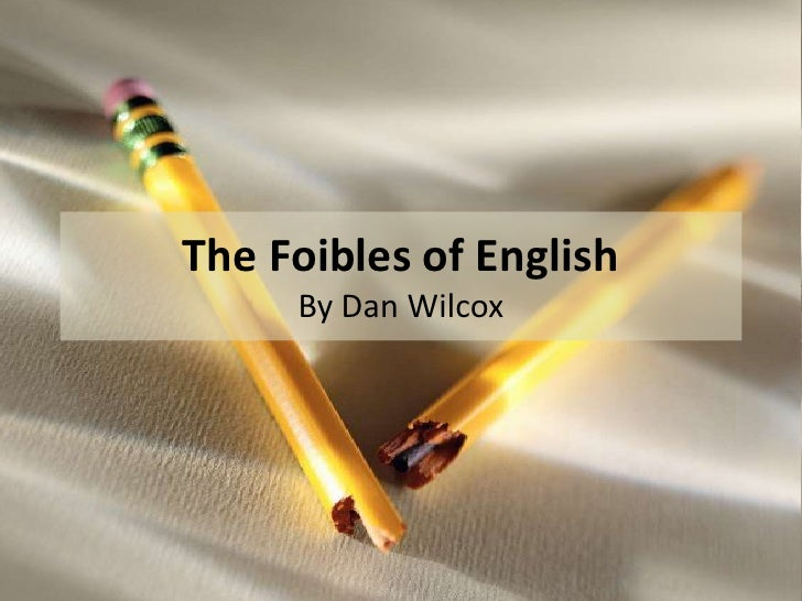 The Foibles Of English