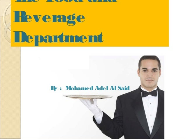 T F he ood and B everage Department B : M y ohamed Adel Al Said