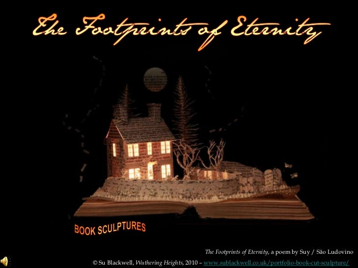 The Footprints of Eternity, a poem by Suy / São Ludovino<br />© Su Blackwell, Wuthering Heights, 2010 – www.sublackwell.co...