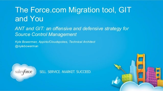The Force.com Migration tool, GIT and You ANT and GIT: an offensive and defensive strategy for Source Control Management K...