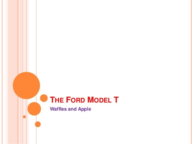 THE FORD MODEL T Waffles and Apple