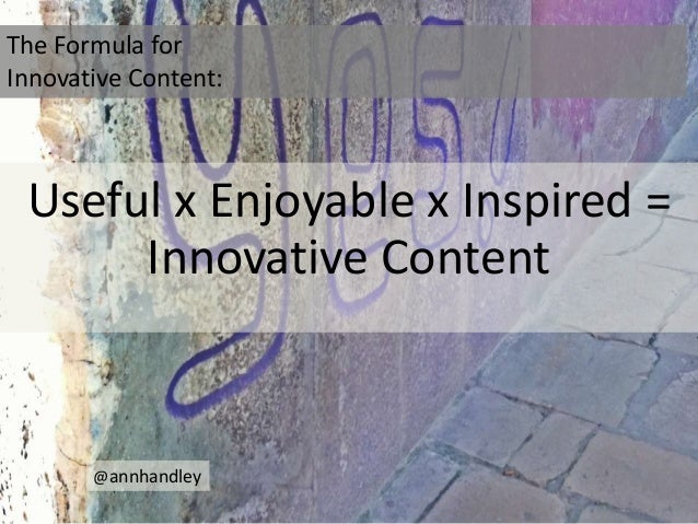 The Formula for Innovative Content:  Useful x Enjoyable x Inspired = Innovative Content  @annhandley