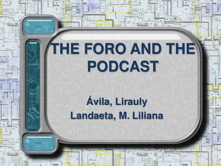 THE FORO AND THE PODCAST<br />Ávila, Lirauly<br />Landaeta, M. Liliana<br />